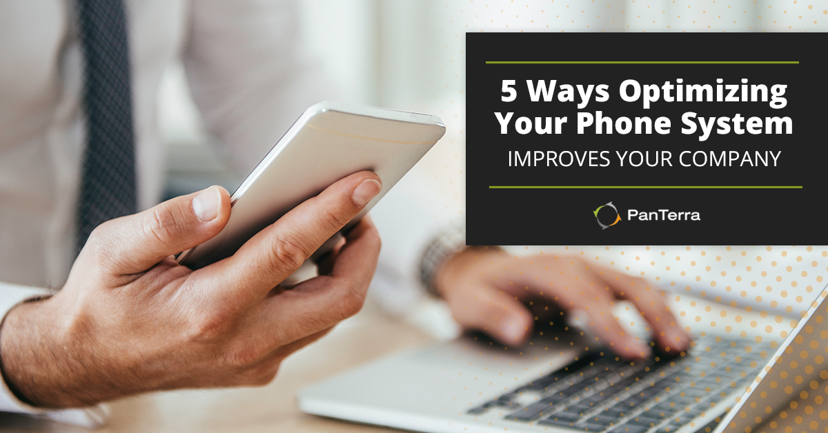 5 Ways Optimizing Your Phone System Improves Your Company